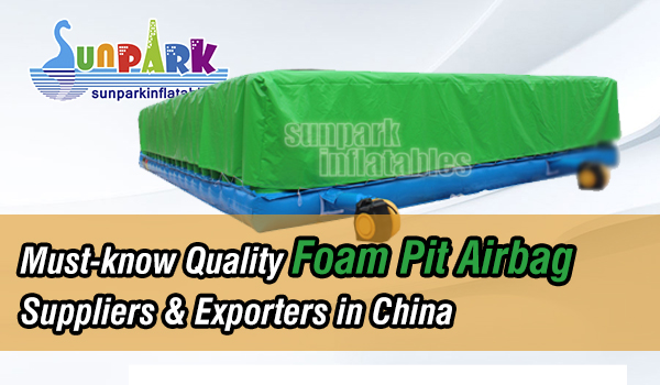 Must-know-Quality-Foam-Pit-Airbag-Suppliers-&-Exporters-in-China