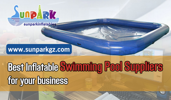 Best Inflatable Swimming Pool Suppliers for your business ...