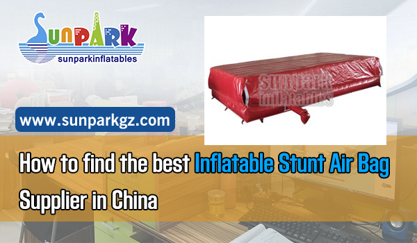How-to-find-the-best-Inflatable-Stunt-Air-Bag-Supplier-in-China-SUNPARK